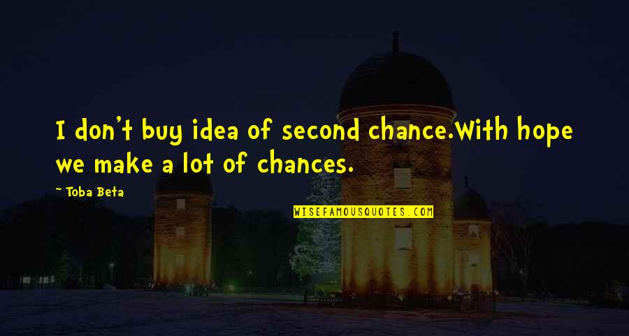 Augured Quotes By Toba Beta: I don't buy idea of second chance.With hope