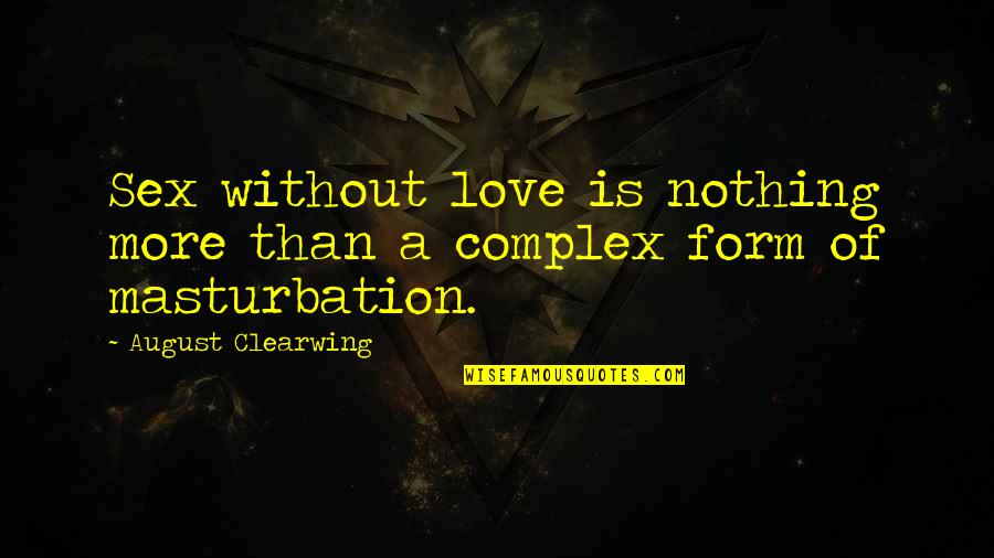August Clearwing Quotes By August Clearwing: Sex without love is nothing more than a