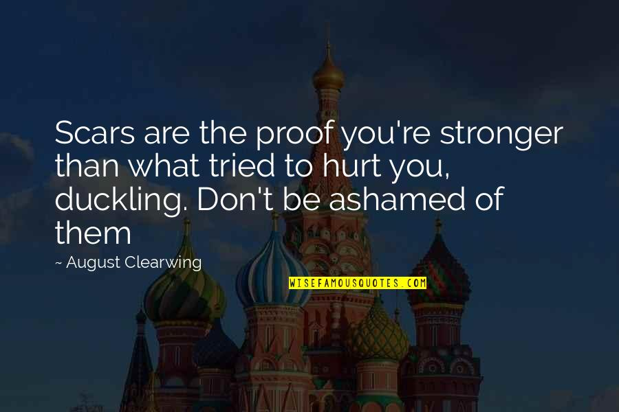 August Clearwing Quotes By August Clearwing: Scars are the proof you're stronger than what