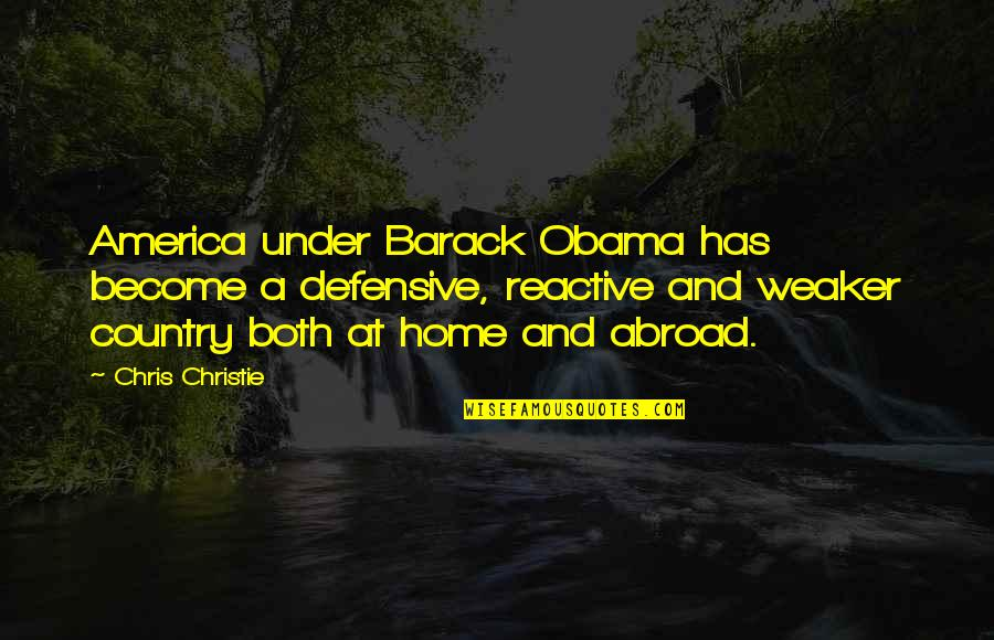 August Clearwing Quotes By Chris Christie: America under Barack Obama has become a defensive,