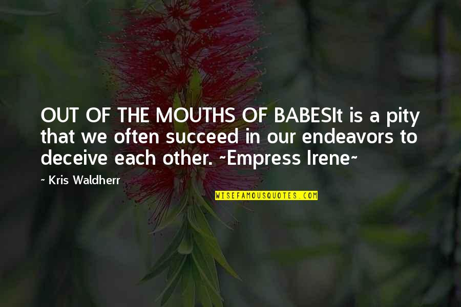 August Clearwing Quotes By Kris Waldherr: OUT OF THE MOUTHS OF BABESIt is a