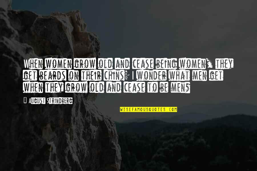 August In Wonder Quotes By August Strindberg: When women grow old and cease being women,
