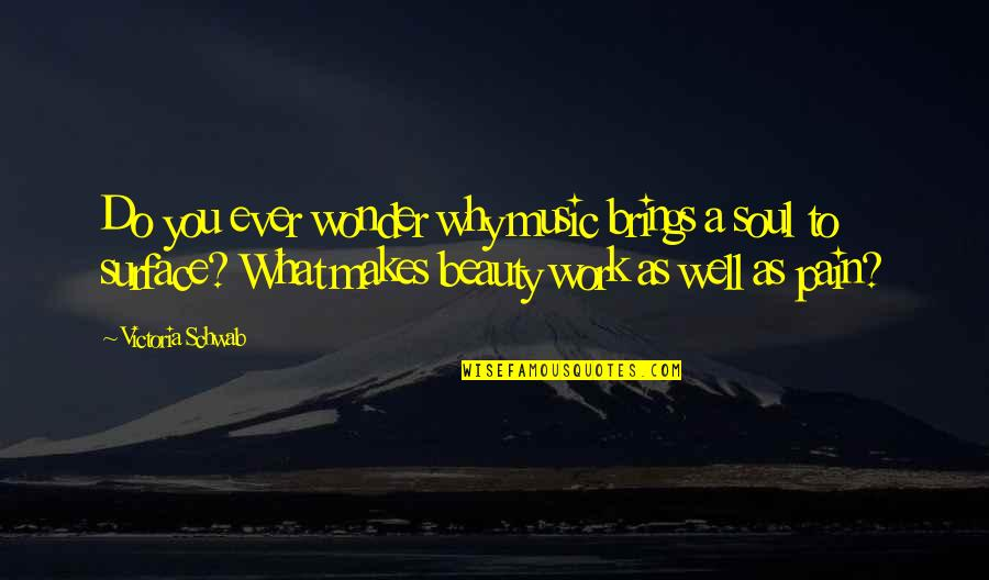 August In Wonder Quotes By Victoria Schwab: Do you ever wonder why music brings a