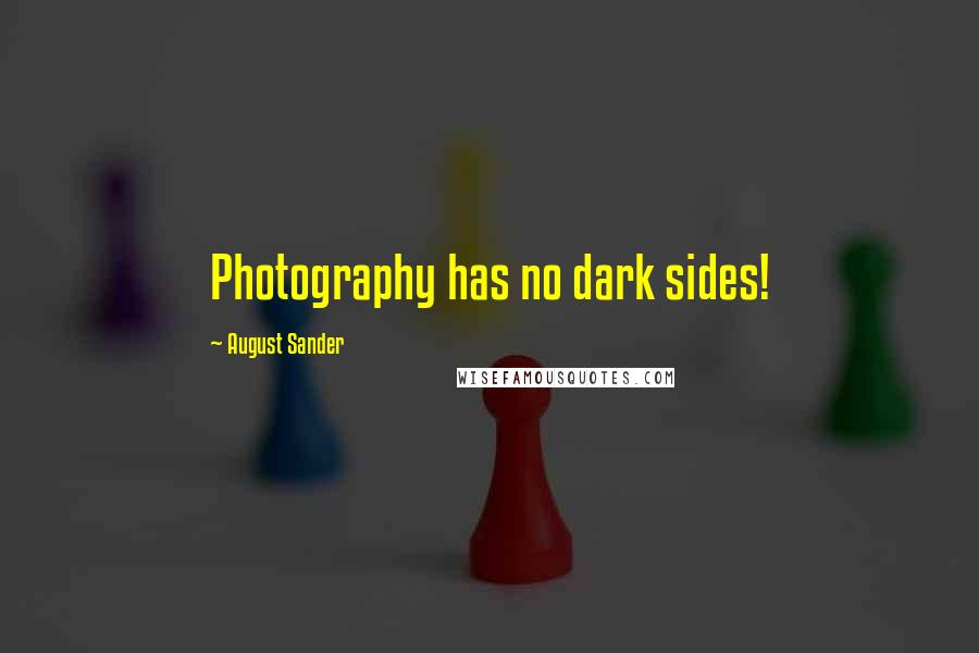 August Sander quotes: Photography has no dark sides!