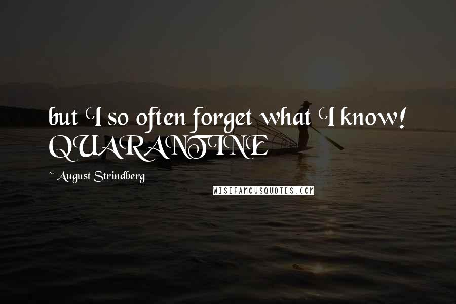 August Strindberg quotes: but I so often forget what I know! QUARANTINE