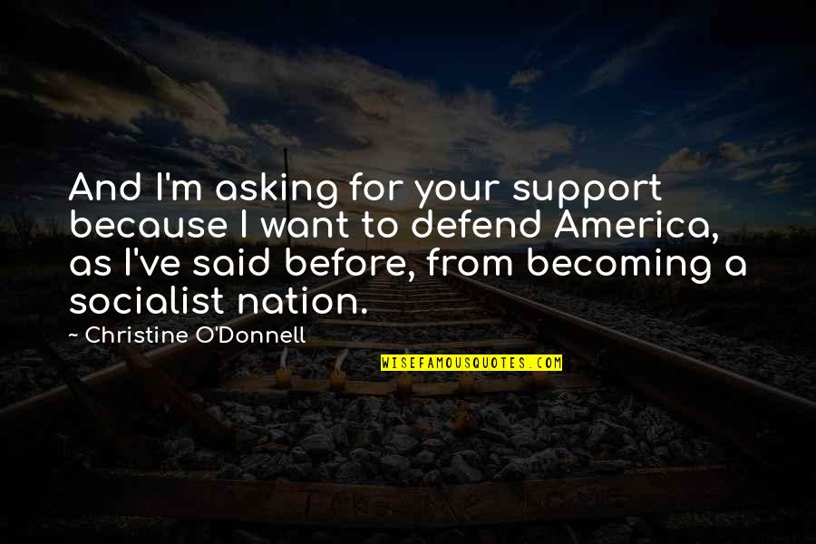 Augusta Stowe-gullen Quotes By Christine O'Donnell: And I'm asking for your support because I