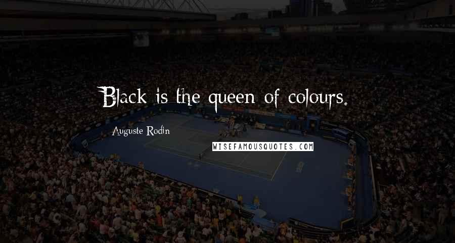 Auguste Rodin quotes: Black is the queen of colours.