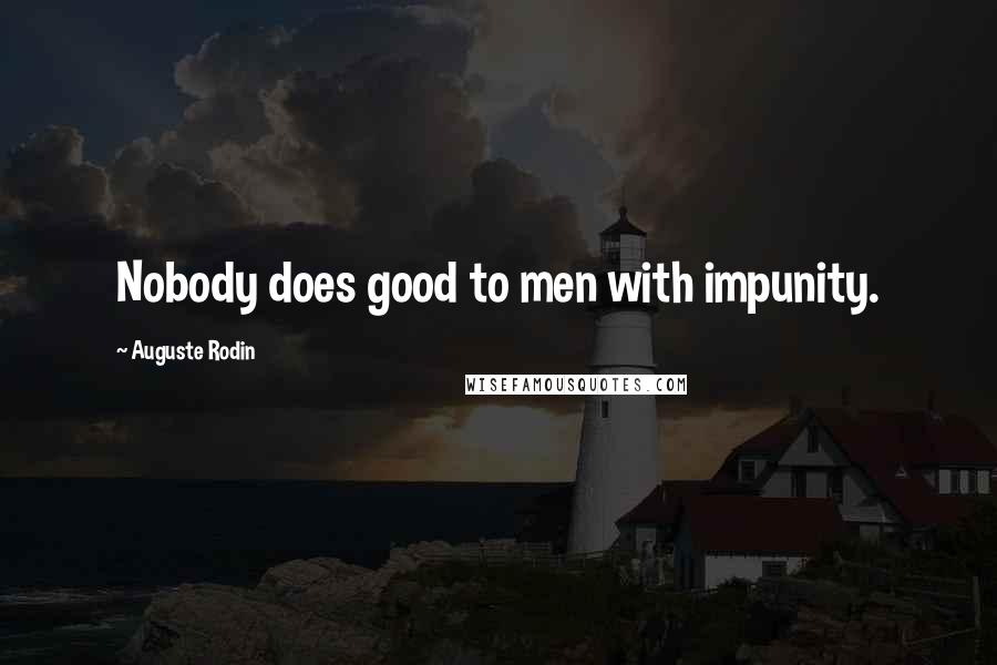 Auguste Rodin quotes: Nobody does good to men with impunity.