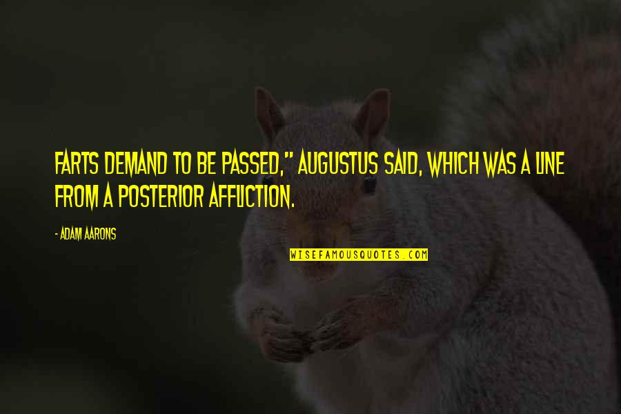 """Augustus Quotes By Adam Aarons: Farts demand to be passed,"""" Augustus said, which"""