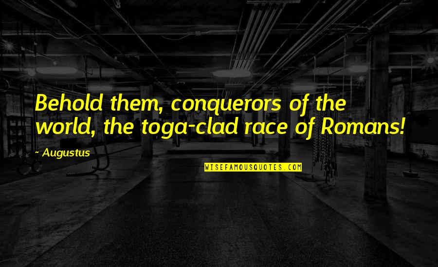 Augustus Quotes By Augustus: Behold them, conquerors of the world, the toga-clad