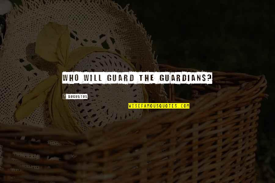 Augustus Quotes By Augustus: Who will guard the Guardians?
