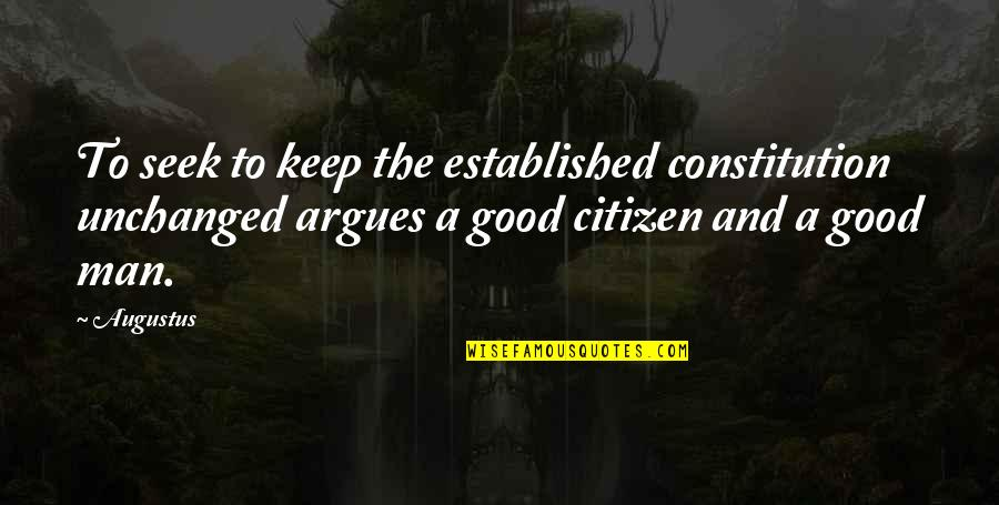 Augustus Quotes By Augustus: To seek to keep the established constitution unchanged