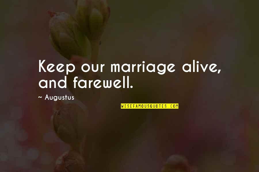 Augustus Quotes By Augustus: Keep our marriage alive, and farewell.