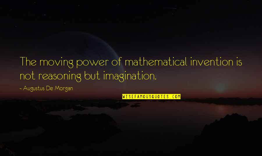 Augustus Quotes By Augustus De Morgan: The moving power of mathematical invention is not