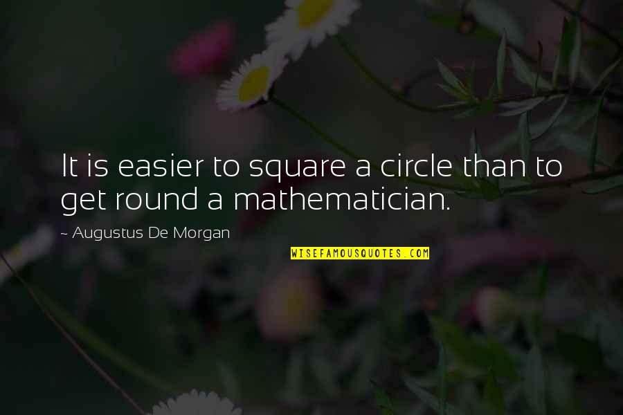 Augustus Quotes By Augustus De Morgan: It is easier to square a circle than