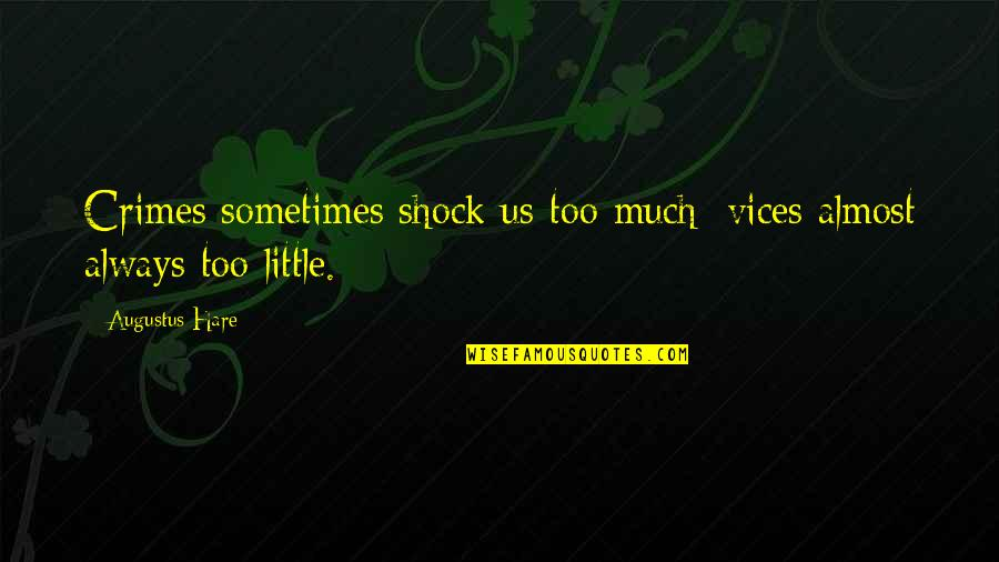 Augustus Quotes By Augustus Hare: Crimes sometimes shock us too much; vices almost