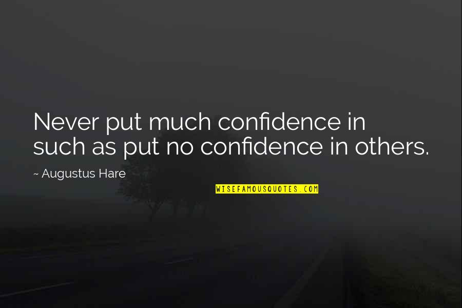 Augustus Quotes By Augustus Hare: Never put much confidence in such as put