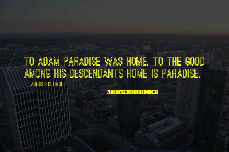 Augustus Quotes By Augustus Hare: To Adam Paradise was home. To the good