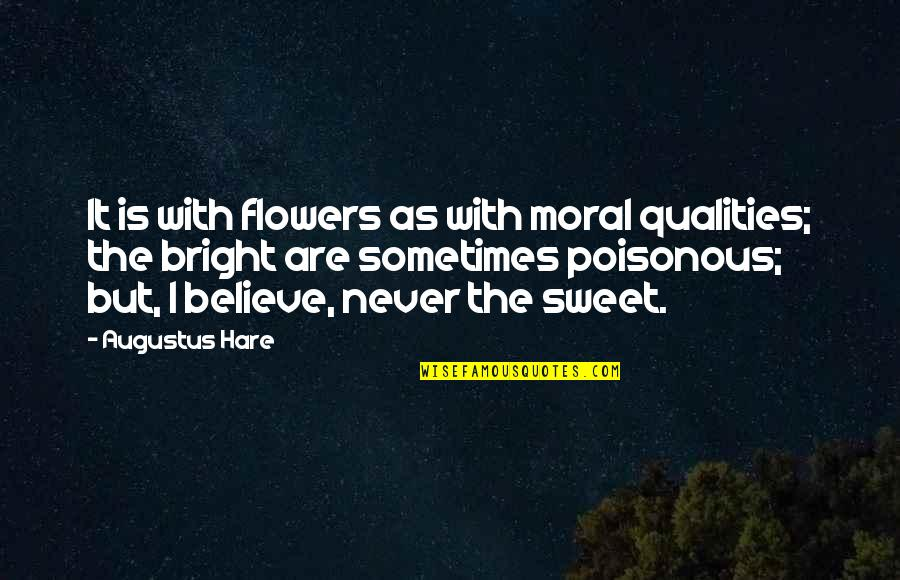 Augustus Quotes By Augustus Hare: It is with flowers as with moral qualities;