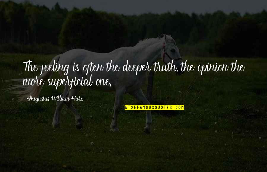Augustus Quotes By Augustus William Hare: The feeling is often the deeper truth, the