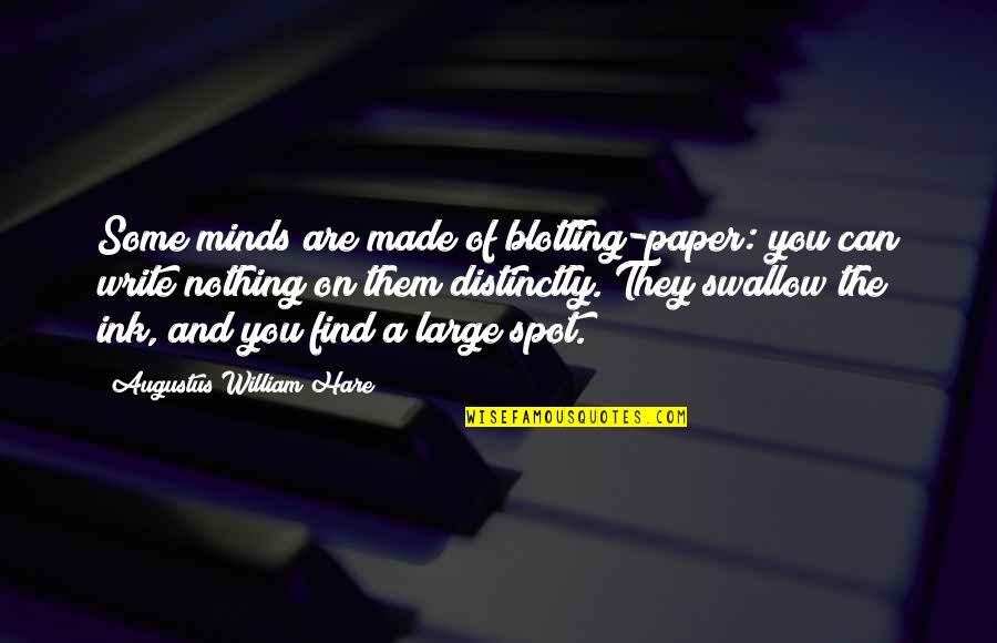 Augustus Quotes By Augustus William Hare: Some minds are made of blotting-paper: you can
