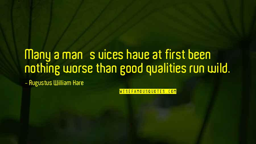 Augustus Quotes By Augustus William Hare: Many a man's vices have at first been