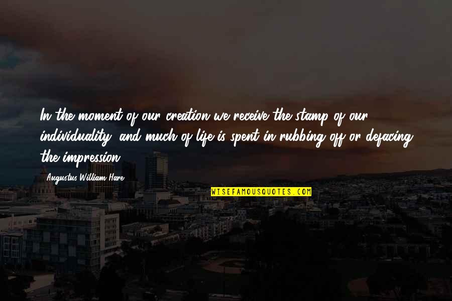 Augustus Quotes By Augustus William Hare: In the moment of our creation we receive