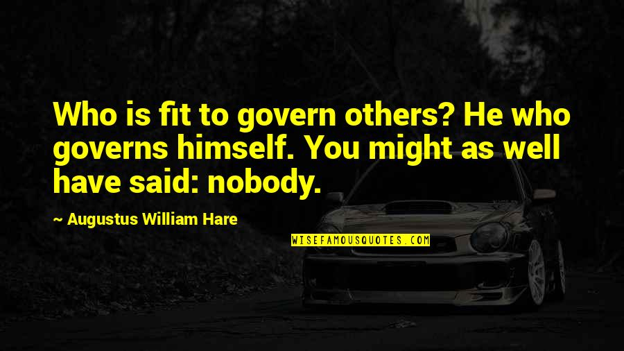 Augustus Quotes By Augustus William Hare: Who is fit to govern others? He who