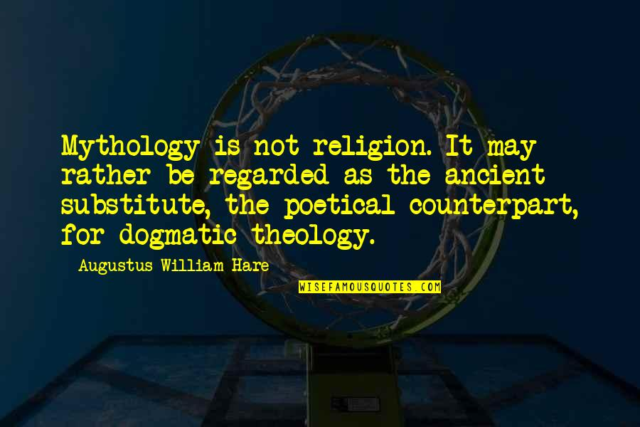 Augustus Quotes By Augustus William Hare: Mythology is not religion. It may rather be