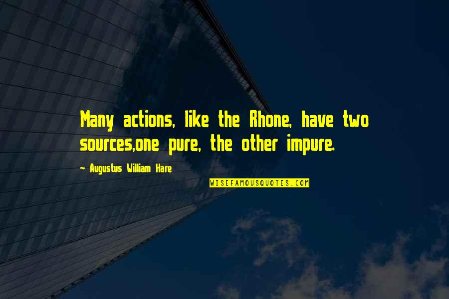 Augustus Quotes By Augustus William Hare: Many actions, like the Rhone, have two sources,one