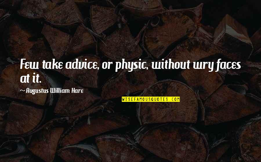 Augustus Quotes By Augustus William Hare: Few take advice, or physic, without wry faces