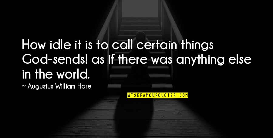 Augustus Quotes By Augustus William Hare: How idle it is to call certain things