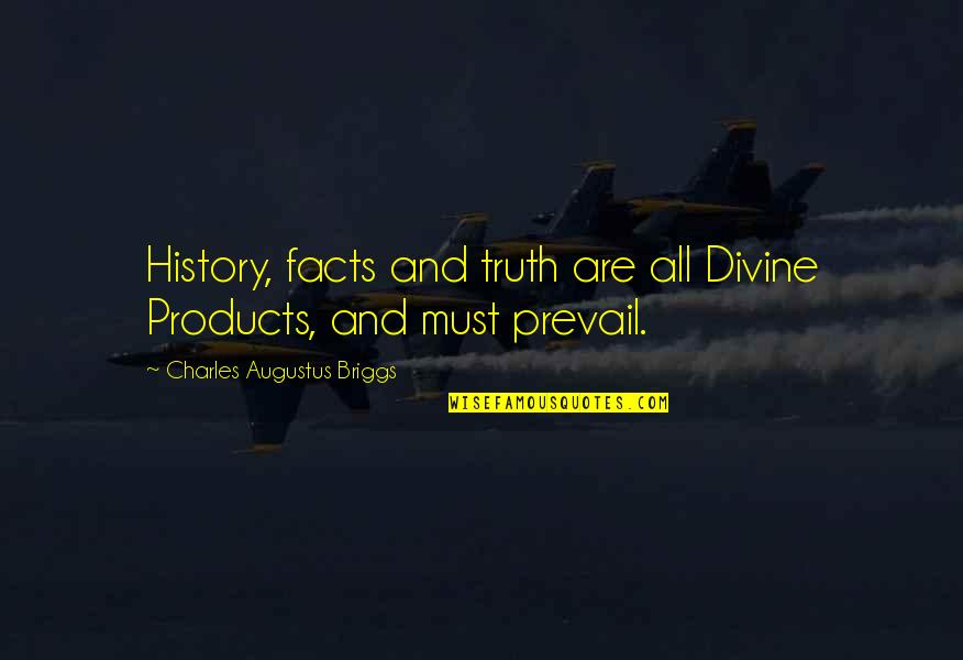 Augustus Quotes By Charles Augustus Briggs: History, facts and truth are all Divine Products,