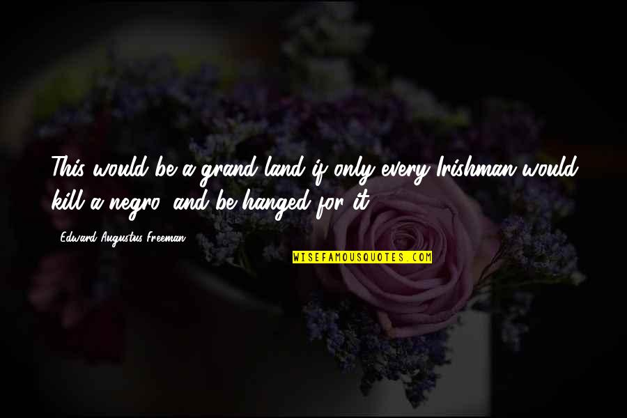 Augustus Quotes By Edward Augustus Freeman: This would be a grand land if only