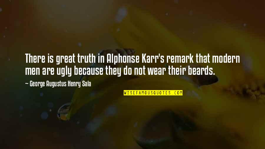 Augustus Quotes By George Augustus Henry Sala: There is great truth in Alphonse Karr's remark