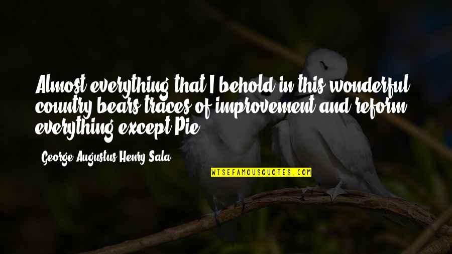 Augustus Quotes By George Augustus Henry Sala: Almost everything that I behold in this wonderful