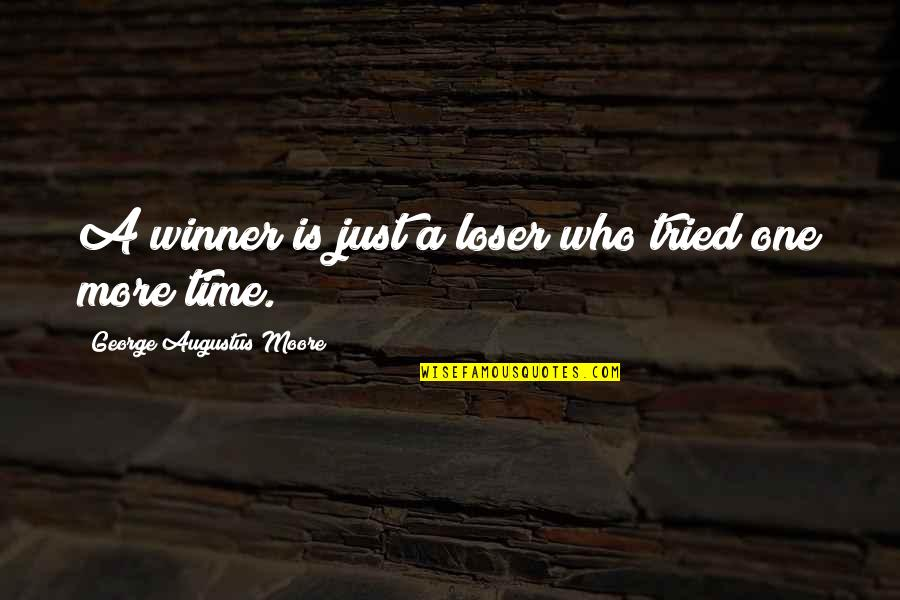 Augustus Quotes By George Augustus Moore: A winner is just a loser who tried