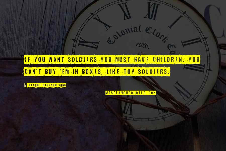 Augustus Quotes By George Bernard Shaw: If you want soldiers you must have children.