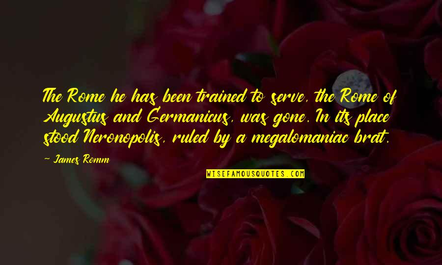 Augustus Quotes By James Romm: The Rome he has been trained to serve,