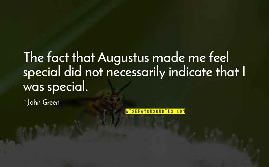 Augustus Quotes By John Green: The fact that Augustus made me feel special