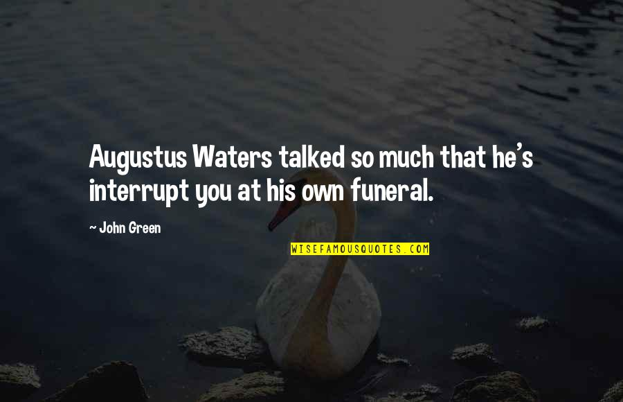 Augustus Quotes By John Green: Augustus Waters talked so much that he's interrupt