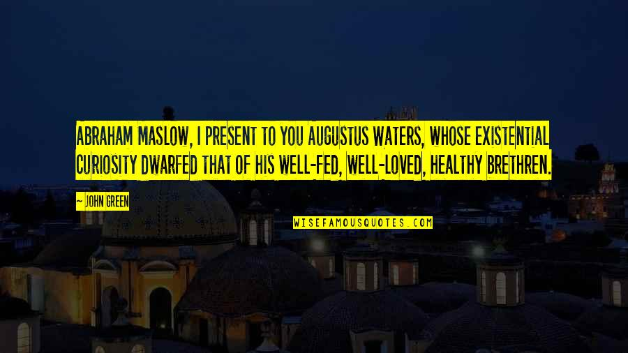 Augustus Quotes By John Green: Abraham Maslow, I present to you Augustus Waters,