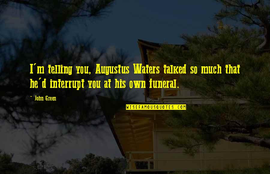 Augustus Quotes By John Green: I'm telling you, Augustus Waters talked so much