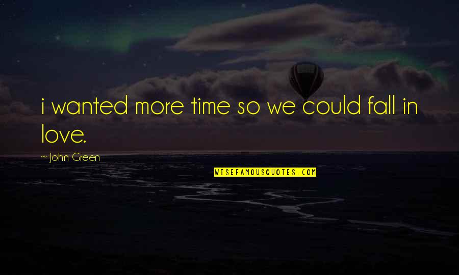 Augustus Quotes By John Green: i wanted more time so we could fall