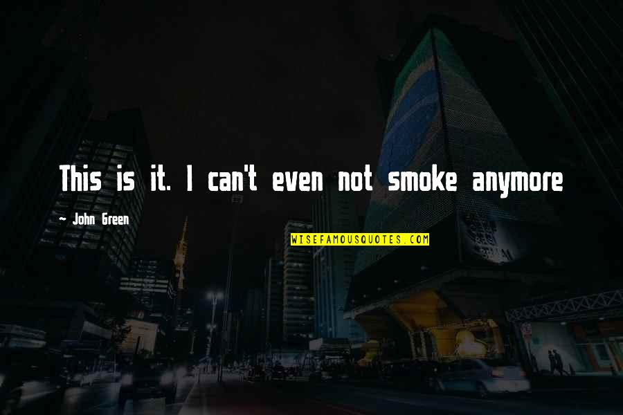 Augustus Quotes By John Green: This is it. I can't even not smoke