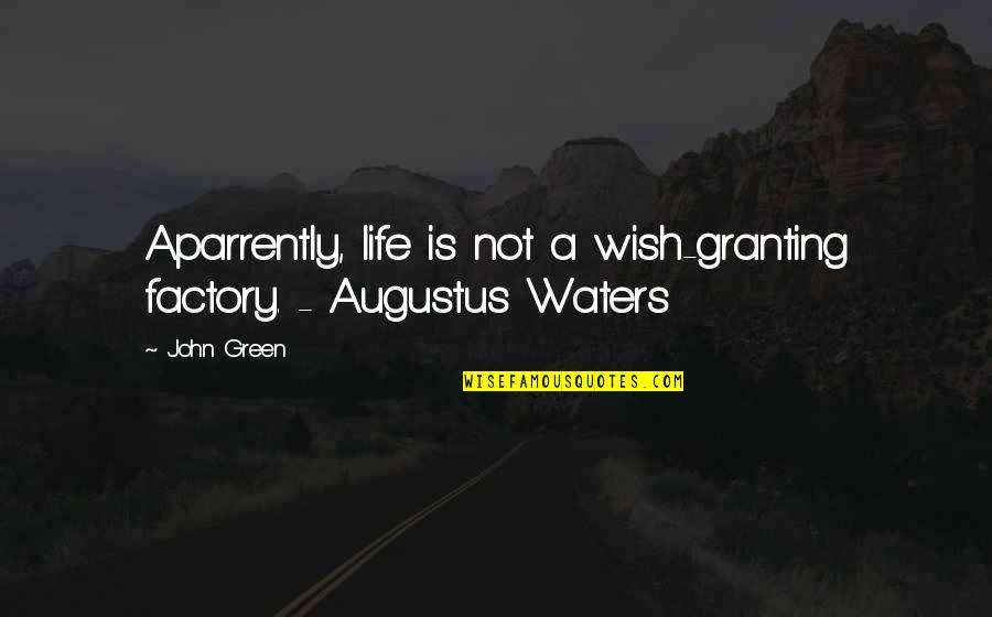 Augustus Quotes By John Green: Aparrently, life is not a wish-granting factory. -
