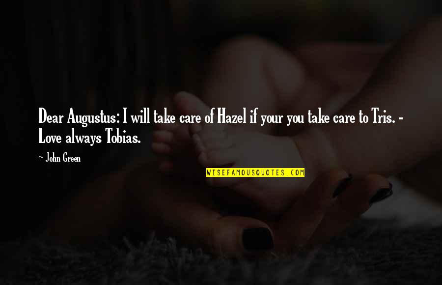 Augustus Quotes By John Green: Dear Augustus: I will take care of Hazel
