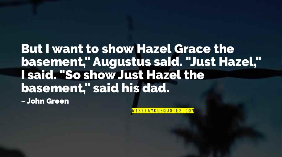 Augustus Quotes By John Green: But I want to show Hazel Grace the