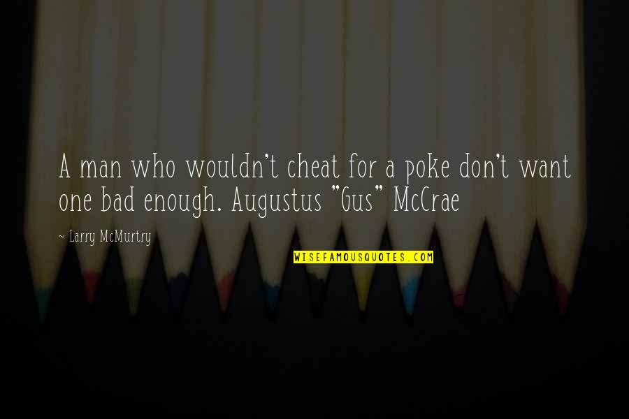 Augustus Quotes By Larry McMurtry: A man who wouldn't cheat for a poke