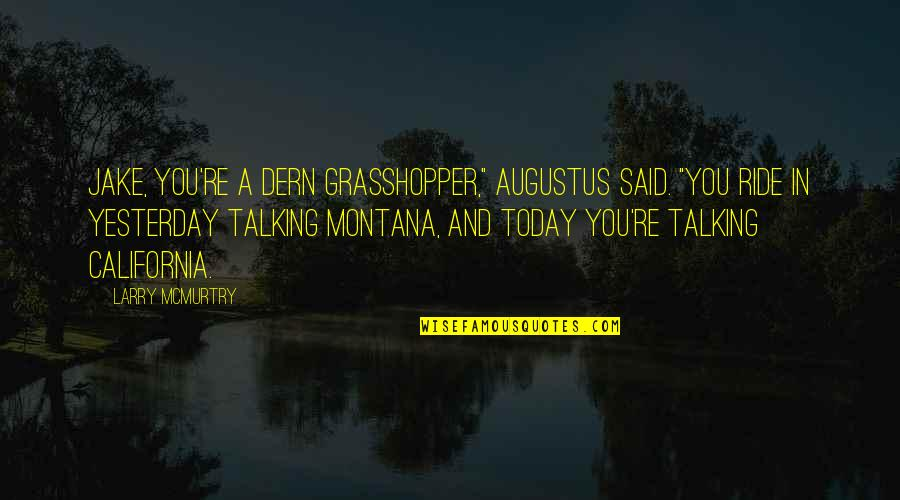 """Augustus Quotes By Larry McMurtry: Jake, you're a dern grasshopper,"""" Augustus said. """"You"""